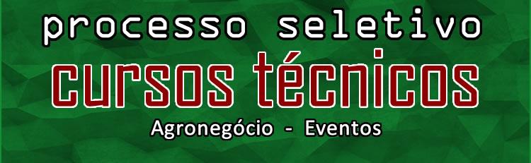 Processo Seletivo para os cursos técnicos em Agronegócio e Eventos
