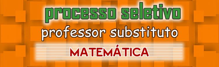 Processo Seletivo - Professor substituto de Matemática